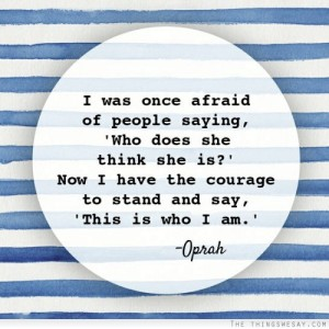 i-was-once-afraid-of-people-saying-who-does-she-think-she-is-courage-quote